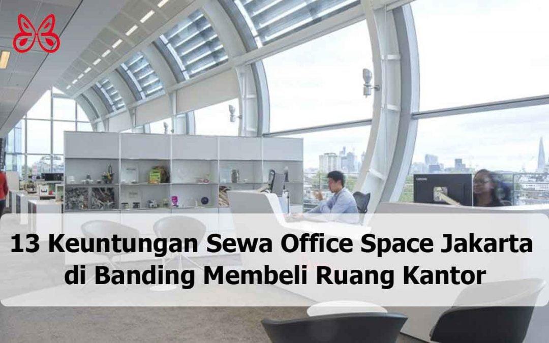 13 Keuntungan Sewa Office Space Jakarta di Banding Membeli Ruang Kantor